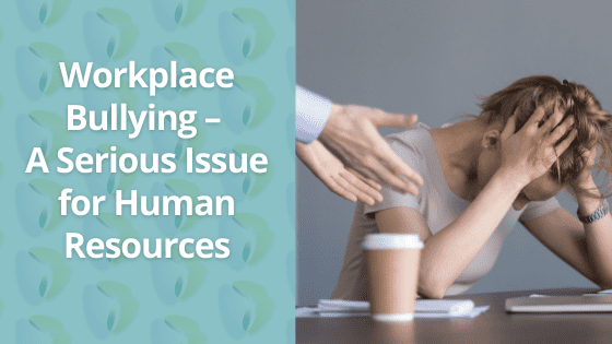 Workplace Bullying – A Serious HR Issue