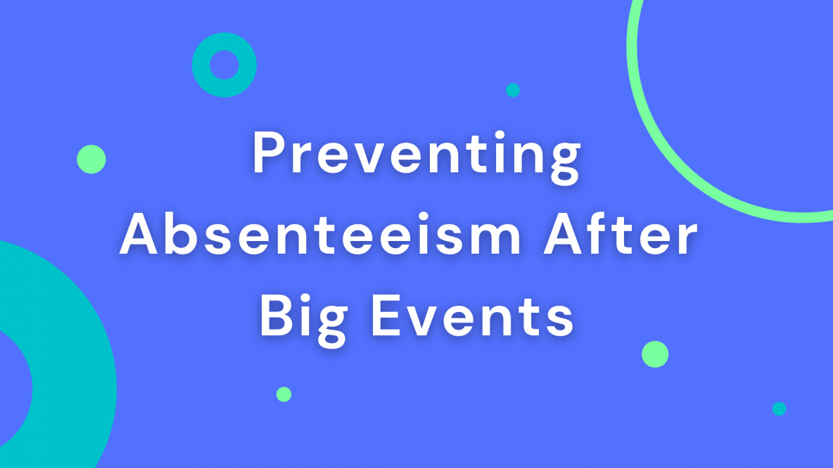 Preventing Absenteeism After Big Events