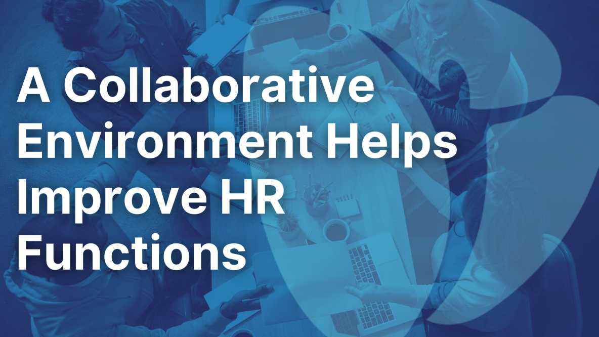 A Collaborative Environment Helps Improve HR Functions