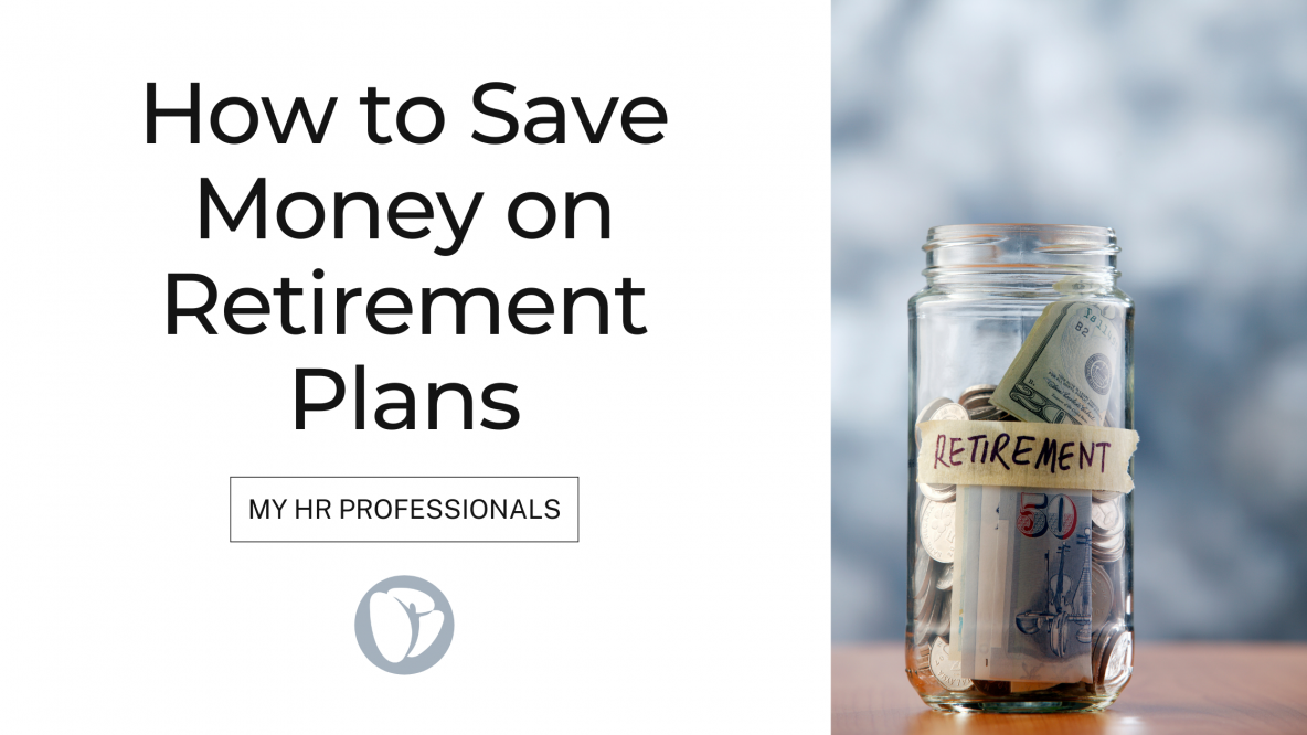 How to Save Money on Retirement Plans